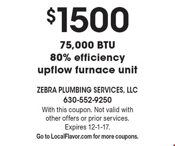 $1500 75,000 BTU 80% efficiency upflow furnace unit. With this coupon. Not valid with other offers or prior services. Expires 12-1-17. Go to LocalFlavor.com for more coupons.