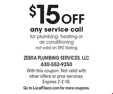 $15 off any service call for plumbing, heating or air conditioning not valid on RPZ testing. With this coupon. Not valid with other offers or prior services. Expires 2-2-18. Go to LocalFlavor.com for more coupons.