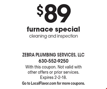 $89 furnace special. Cleaning and inspection. With this coupon. Not valid with other offers or prior services. Expires 2-2-18. Go to LocalFlavor.com for more coupons.