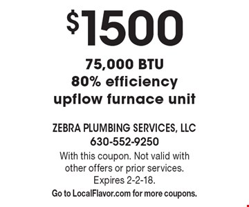 $1500 75,000 BTU 80% efficiency upflow furnace unit. With this coupon. Not valid with other offers or prior services. Expires 2-2-18. Go to LocalFlavor.com for more coupons.