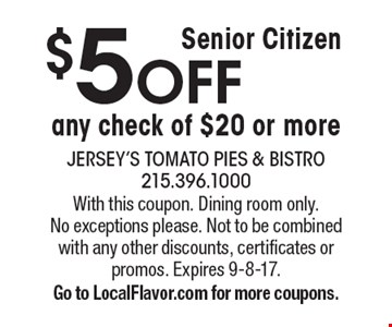 Senior Citizen $5 OFF any check of $20 or more. With this coupon. Dining room only. No exceptions please. Not to be combined with any other discounts, certificates or promos. Expires 9-8-17. Go to LocalFlavor.com for more coupons.