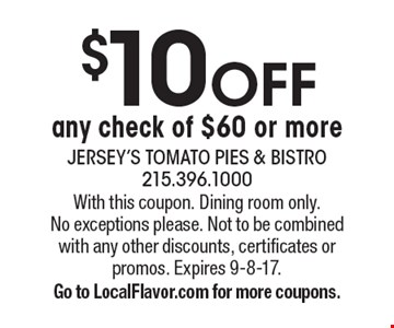 $10 OFF any check of $60 or more. With this coupon. Dining room only. No exceptions please. Not to be combined with any other discounts, certificates or promos. Expires 9-8-17. Go to LocalFlavor.com for more coupons.