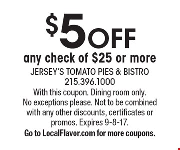$5 OFF any check of $25 or more. With this coupon. Dining room only. No exceptions please. Not to be combined with any other discounts, certificates or promos. Expires 9-8-17. Go to LocalFlavor.com for more coupons.