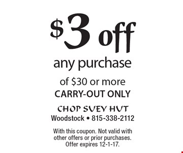$3 off any purchase of $30 or more CARRY-OUT ONLY. With this coupon. Not valid with other offers or prior purchases. Offer expires 12-1-17.