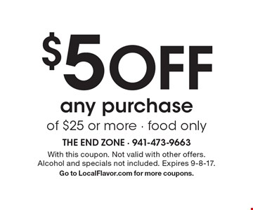 $5 OFF any purchase of $25 or more - food only. With this coupon. Not valid with other offers. Alcohol and specials not included. Expires 9-8-17. Go to LocalFlavor.com for more coupons.