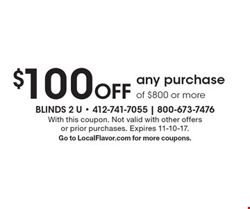 $100 off any purchase of $800 or more. With this coupon. Not valid with other offers or prior purchases. Expires 11-10-17. Go to LocalFlavor.com for more coupons.