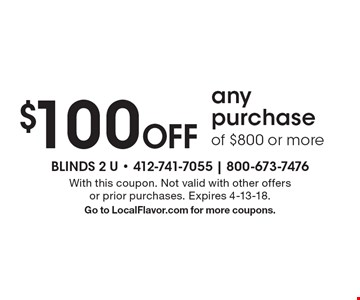 $100 Off any purchase of $800 or more. With this coupon. Not valid with other offers or prior purchases. Expires 4-13-18. Go to LocalFlavor.com for more coupons.