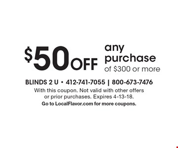 $50 Off any purchase of $300 or more. With this coupon. Not valid with other offers or prior purchases. Expires 4-13-18. Go to LocalFlavor.com for more coupons.