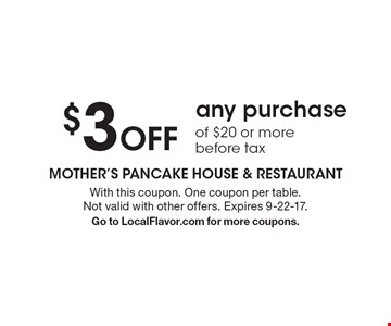 $3 Off any purchase of $20 or more before tax. With this coupon. One coupon per table. Not valid with other offers. Expires 9-22-17. Go to LocalFlavor.com for more coupons.