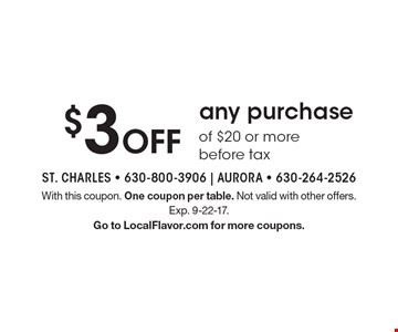 $3 Off any purchase of $20 or more before tax. With this coupon. One coupon per table. Not valid with other offers. Exp. 9-22-17. Go to LocalFlavor.com for more coupons.