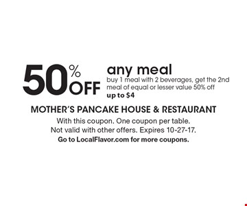 50% Off any meal buy 1 meal with 2 beverages, get the 2nd meal of equal or lesser value 50% off up to $4. With this coupon. One coupon per table. Not valid with other offers. Expires 10-27-17.Go to LocalFlavor.com for more coupons.