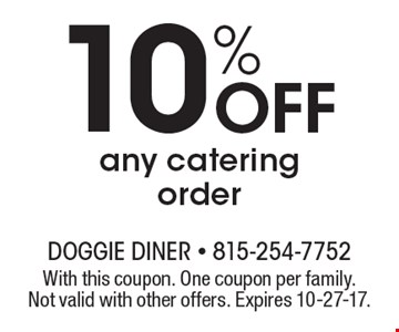 10% off any catering order. With this coupon. One coupon per family. Not valid with other offers. Expires 10-27-17.