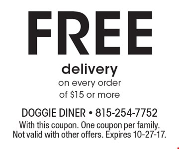 Free delivery on every order of $15 or more. With this coupon. One coupon per family. Not valid with other offers. Expires 10-27-17.