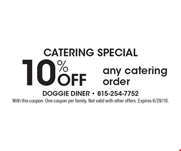Catering Special. 10% Off any catering order. With this coupon. One coupon per family. Not valid with other offers. Expires 6/29/18.