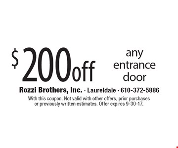 $200 off any entrance door. With this coupon. Not valid with other offers, prior purchases or previously written estimates. Offer expires 9-30-17.