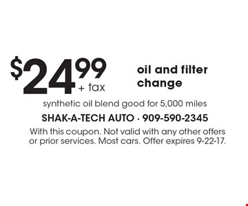 $24.99 + tax oil and filter change synthetic oil blend good for 5,000 miles. With this coupon. Not valid with any other offers or prior services. Most cars. Offer expires 9-22-17.