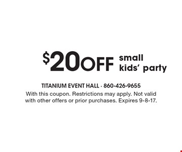 $20 off small kids' party. With this coupon. Restrictions may apply. Not valid with other offers or prior purchases. Expires 9-8-17.