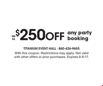 $250 off any party booking. With this coupon. Restrictions may apply. Not valid with other offers or prior purchases. Expires 9-8-17.