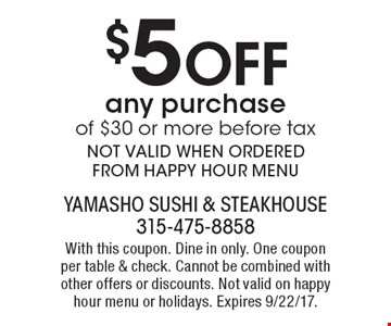 $5 Off any purchase of $30 or more before tax. NOT VALID WHEN ORDERED FROM HAPPY HOUR MENU. With this coupon. Dine in only. One coupon per table & check. Cannot be combined with other offers or discounts. Not valid on happy hour menu or holidays. Expires 9/22/17.