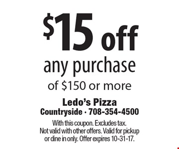 $15 off any purchase of $150 or more. With this coupon. Excludes tax.Not valid with other offers. Valid for pickup or dine in only. Offer expires 10-31-17.