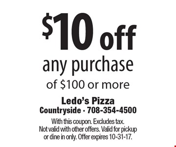 $10 off any purchase of $100 or more. With this coupon. Excludes tax. Not valid with other offers. Valid for pickup or dine in only. Offer expires 10-31-17.