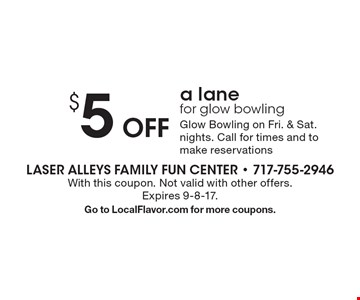$5 Off a lane for glow bowling. Glow Bowling on Fri. & Sat. nights. Call for times and to make reservations. With this coupon. Not valid with other offers.Expires 9-8-17.Go to LocalFlavor.com for more coupons.