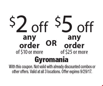 $2 off any order of $10 or more OR $5 off any order of $25 or more. With this coupon. Not valid with already discounted combos or other offers. Valid at all 3 locations. Offer expires 9/29/17.