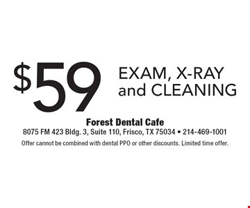 $59 Exam, X-Ray and Cleaning. Offer cannot be combined with dental PPO or other discounts. Limited time offer.