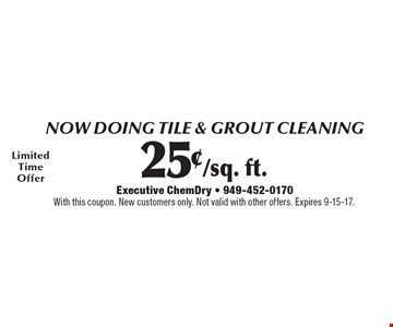 25¢/sq. ft. now doing tile & grout cleaning. With this coupon. New customers only. Not valid with other offers. Expires 9-15-17.