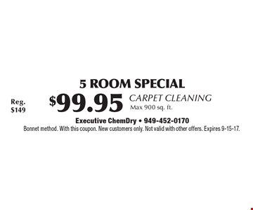 Carpet Cleaning $99.95 5 Room Special Max 900 sq. ft. Bonnet method. With this coupon. New customers only. Not valid with other offers. Expires 9-15-17.