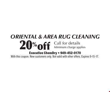 20%off oriental & area rug cleaning Call for details. Minimum charge applies. With this coupon. New customers only. Not valid with other offers. Expires 9-15-17.