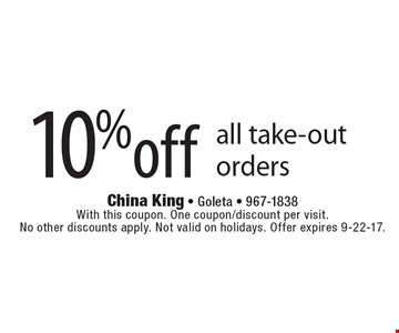 10% off all take-out orders. With this coupon. One coupon/discount per visit. No other discounts apply. Not valid on holidays. Offer expires 9-22-17.