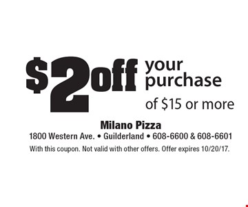 $2 off your purchase of $15 or more. With this coupon. Not valid with other offers. Offer expires 10/20/17.
