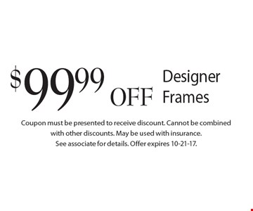 $99.99 OFF Designer Frames. Coupon must be presented to receive discount. Cannot be combinedwith other discounts. May be used with insurance.See associate for details. Offer expires 10-21-17.