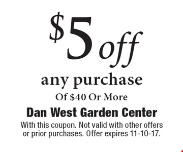 $5 off any purchase Of $40 Or More. With this coupon. Not valid with other offers or prior purchases. Offer expires 11-10-17.