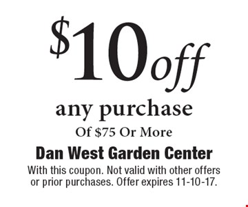 $10 Off Any Purchase Of $75 Or More. With this coupon. Not valid with other offers or prior purchases. Offer expires 11-10-17.