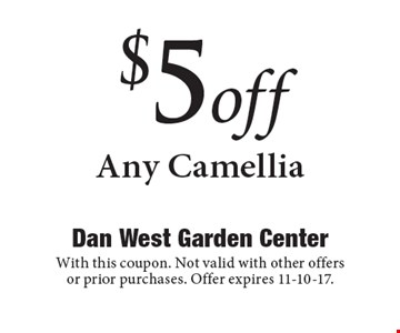 $5 off Any Camellia. With this coupon. Not valid with other offers or prior purchases. Offer expires 11-10-17.