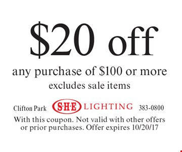 $20 off any purchase of $100 or more excludes sale items. With this coupon. Not valid with other offers or prior purchases. Offer expires 10/20/17