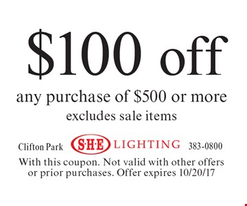 $100 off any purchase of $500 or more excludes sale items. With this coupon. Not valid with other offers or prior purchases. Offer expires 10/20/17