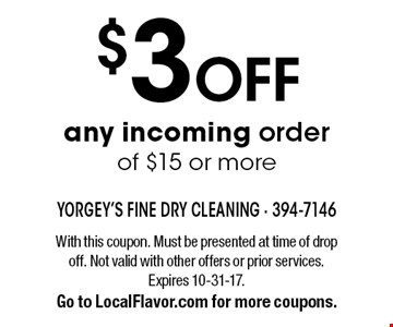 $3 Off any incoming order of $15 or more. With this coupon. Must be presented at time of drop off. Not valid with other offers or prior services. 