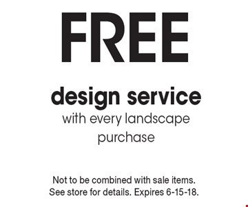 free design service with every landscape purchase. Not to be combined with sale items. See store for details. Expires 6-15-18.