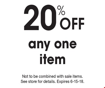 20% Off any one item. Not to be combined with sale items. See store for details. Expires 6-15-18.