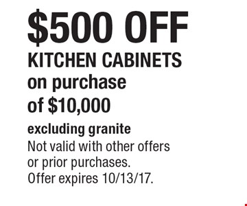 $500 OFF KITCHEN CABINETS on purchase of $10,000 excluding granite. Not valid with other offers or prior purchases. Offer expires 10/13/17.
