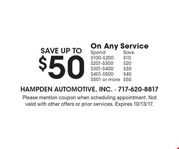 Save up to $50 On Any Service. Spend$100-$200, Save $10, Spend $201-$300, Save $20, Spend $301-$400, Save $40, Spend $401-$500, save $40, spend $501 or more and save $50 Please mention coupon when scheduling appointment. Not valid with other offers or prior services. Expires 10/13/17.