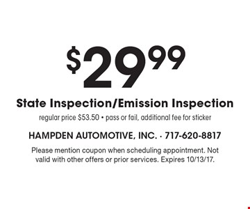 $29.99 State Inspection/Emission Inspection. Regular price $53.50 - pass or fail, additional fee for sticker. Please mention coupon when scheduling appointment. Not valid with other offers or prior services. Expires 10/13/17.