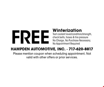 Free Winterization. Test coolant level/condition/strength, check belts, hoses & tire pressure. No Charge, No Purchase Necessary, No Appointment Required. Please mention coupon when scheduling appointment. Not valid with other offers or prior services. Expires 12/15/17.
