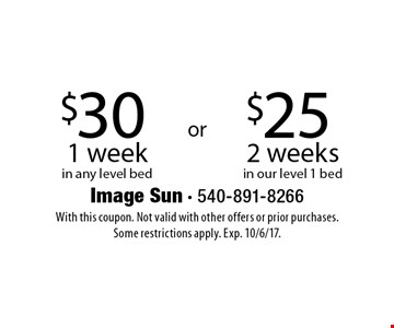 $25 2 weeks in our level 1 bed. $30 1 week in any level bed. With this coupon. Not valid with other offers or prior purchases. Some restrictions apply. Exp. 10/6/17.