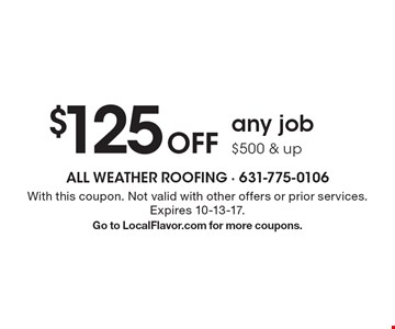 $125 Off any job $500 & up . With this coupon. Not valid with other offers or prior services. Expires 10-13-17. Go to LocalFlavor.com for more coupons.