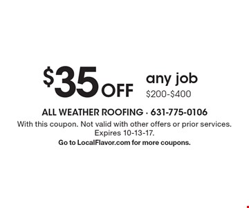 $35 Off any job $200-$400 . With this coupon. Not valid with other offers or prior services. Expires 10-13-17. Go to LocalFlavor.com for more coupons.