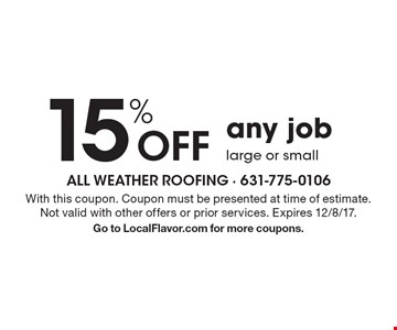 15% Off any job large or small. With this coupon. Coupon must be presented at time of estimate. Not valid with other offers or prior services. Expires 12/8/17.Go to LocalFlavor.com for more coupons.